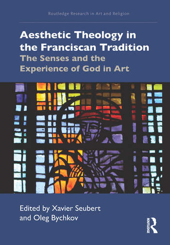 Aesthetic Theology in the Franciscan Tradition The Senses and the Experience of God in Art book cover