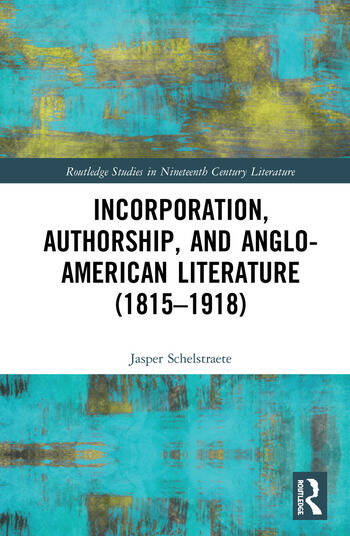 Incorporation, Authorship, and Anglo-American Literature (1815–1918) book cover