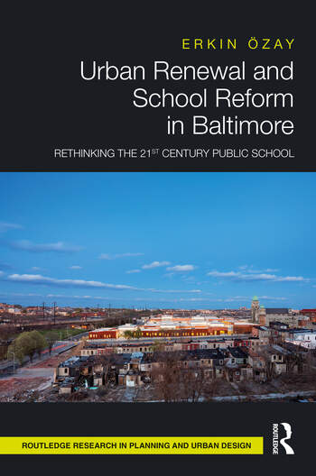 Urban Renewal and School Reform in Baltimore Rethinking the 21st Century Public School book cover