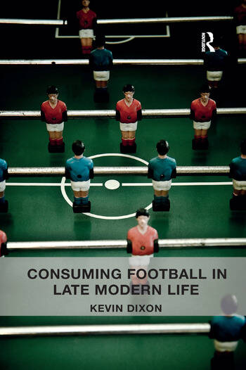 Consuming Football in Late Modern Life book cover