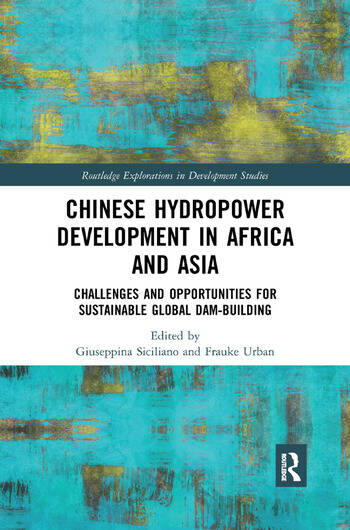 Chinese Hydropower Development in Africa and Asia Challenges and Opportunities for Sustainable Global Dam-Building book cover