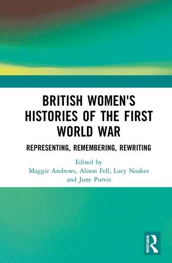 British Women's Histories of the First World War Representing, Remembering, Rewriting book cover