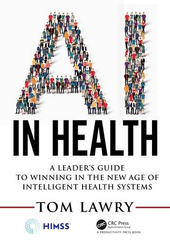 Artificial Intelligence in Healthcare A Leader's Guide to Winning in the New Age of Intelligent Health Systems book cover