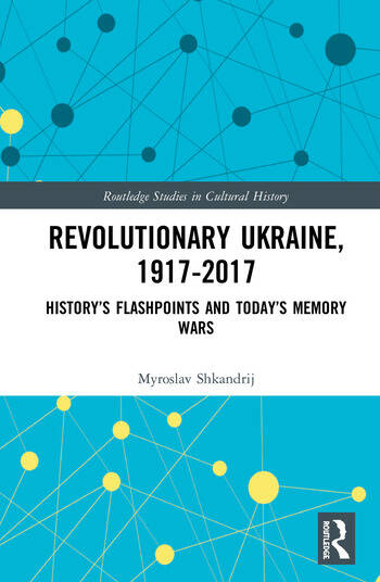 Revolutionary Ukraine, 1917-2017 History's Flashpoints and Today's Memory Wars book cover