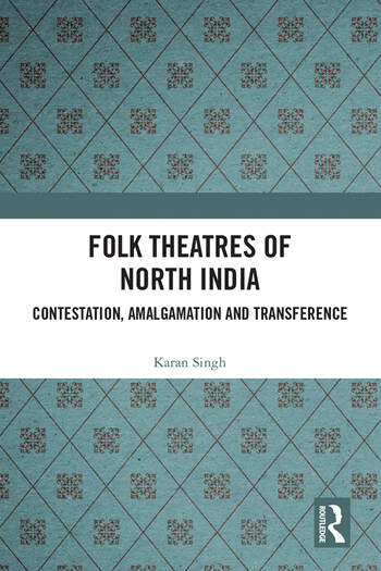 Folk Theatres of North India Contestation, Amalgamation and Transference book cover