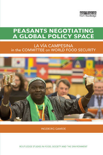 Peasants Negotiating a Global Policy Space La Vía Campesina in the Committee on World Food Security book cover