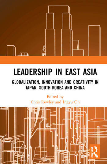 Leadership in East Asia Globalization, Innovation and Creativity in Japan, South Korea and China book cover