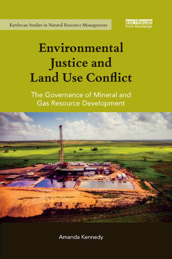 Environmental Justice and Land Use Conflict The governance of mineral and gas resource development book cover