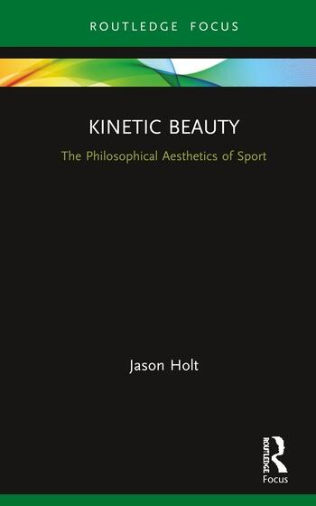 Kinetic Beauty The Philosophical Aesthetics of Sport book cover