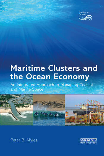 Maritime Clusters and the Ocean Economy An Integrated Approach to Managing Coastal and Marine Space book cover