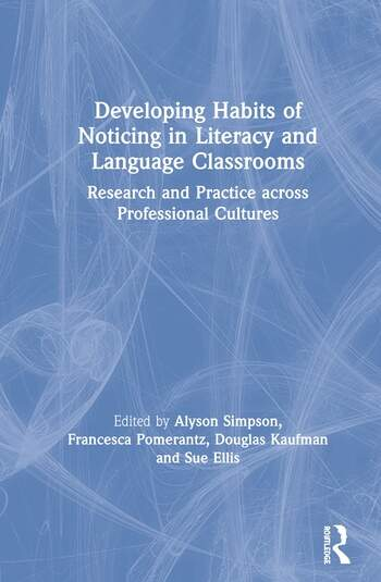 Developing Habits of Noticing in Literacy and Language Classrooms Research and Practice across Professional Cultures book cover