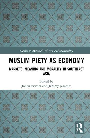 Muslim Piety as Economy Markets, Meaning and Morality in Southeast Asia book cover