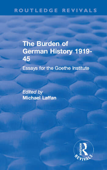 The Burden of German History 1919-45 Essays for the Goethe Institute book cover