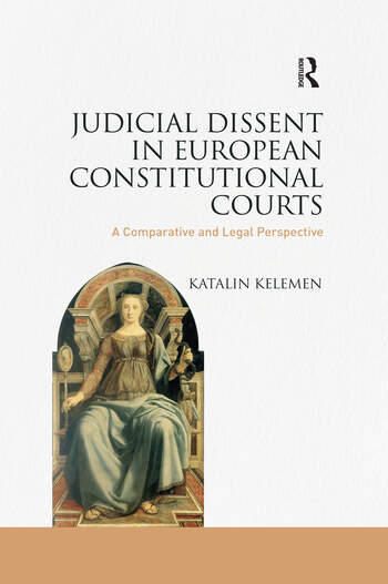 Judicial Dissent in European Constitutional Courts A Comparative and Legal Perspective book cover