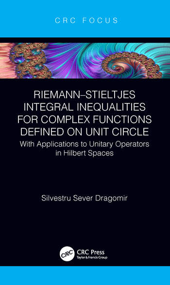 Riemann-Stieltjes Integral Inequalities for Complex Functions Defined on Unit Circle with Applications to Unitary Operators in Hilbert Spaces book cover