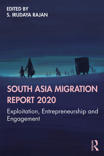 South Asia Migration Report 2020 Exploitation, Entrepreneurship and Engagement book cover