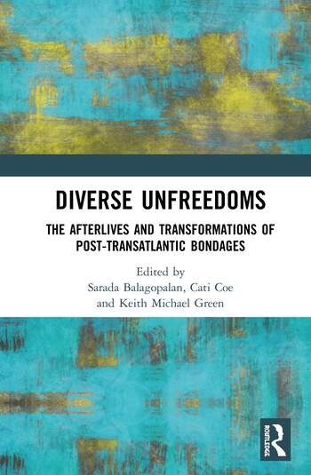 Diverse Unfreedoms The Afterlives and Transformations of Post-Transatlantic Bondages book cover