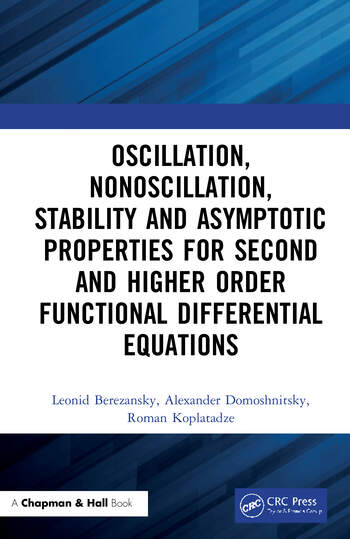 Oscillation, Nonoscillation, Stability and Asymptotic Properties for Second and Higher Order Functional Differential Equations book cover