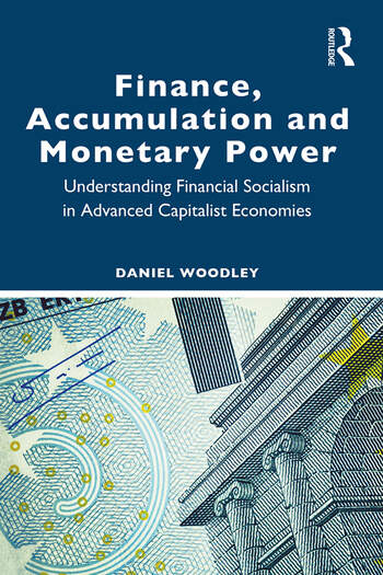 Finance, Accumulation and Monetary Power Understanding Financial Socialism in Advanced Capitalist Economies book cover