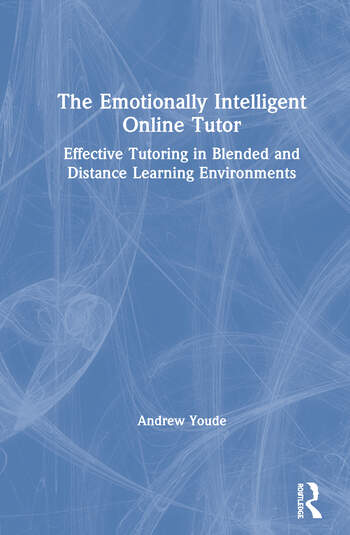 The Emotionally Intelligent Online Tutor Effective Tutoring in Blended and Distance Learning Environments book cover