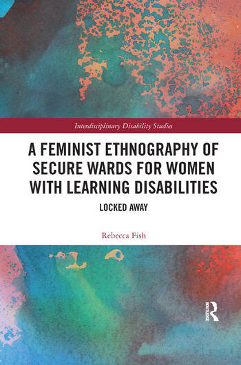 A Feminist Ethnography of Secure Wards for Women with Learning Disabilities Locked Away book cover