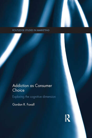 Addiction as Consumer Choice Exploring the Cognitive Dimension book cover