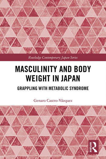 Masculinity and Body Weight in Japan Grappling with Metabolic Syndrome book cover