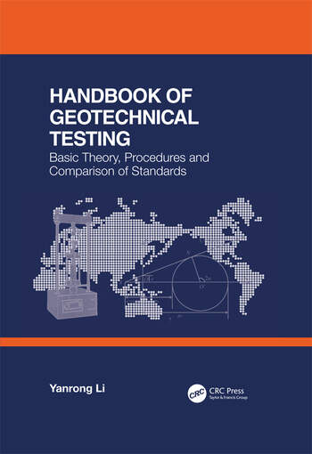 Handbook of Geotechnical Testing: Basic Theory, Procedures and Comparison of Standards book cover