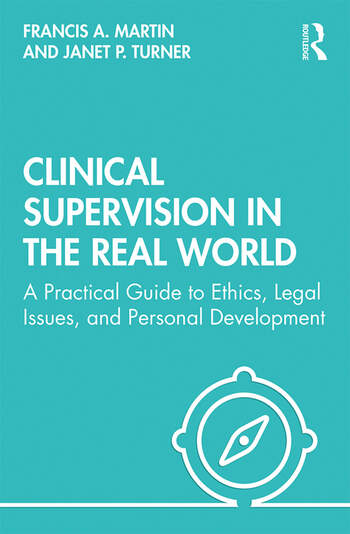 Clinical Supervision in the Real World A Practical Guide to Ethics, Legal Issues, and Personal Development book cover