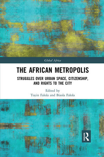 The African Metropolis Struggles over Urban Space, Citizenship, and Rights to the City book cover