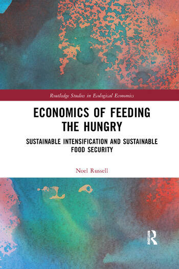 Economics of Feeding the Hungry Sustainable Intensification and Sustainable Food Security book cover
