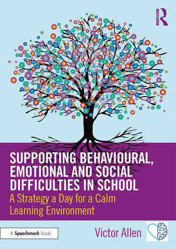 Supporting Behavioural, Emotional and Social Difficulties in School A Strategy a Day for a Calm Learning Environment book cover