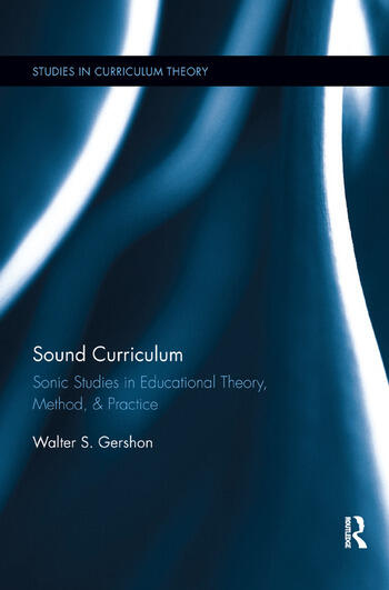Sound Curriculum Sonic Studies in Educational Theory, Method, & Practice book cover