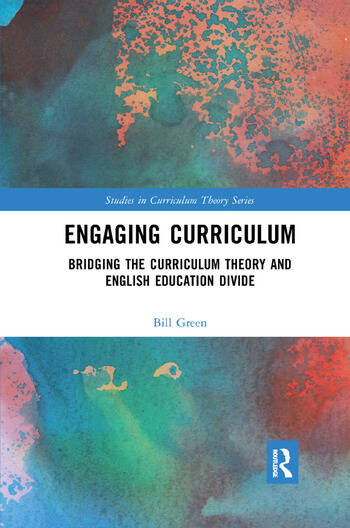 Engaging Curriculum Bridging the Curriculum Theory and English Education Divide book cover