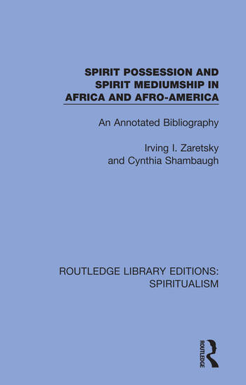 Spirit Possession and Spirit Mediumship in Africa and Afro-America An Annotated Bibliography book cover