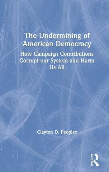 The Undermining of American Democracy How Campaign Contributions Corrupt our System and Harm Us All book cover