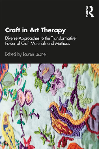 Craft in Art Therapy Diverse Approaches to the Transformative Power of Craft Materials and Methods book cover