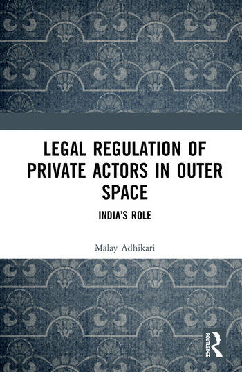 Legal Regulation of Private Actors in Outer Space India's Role book cover