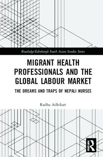 Migrant Health Professionals and the Global Labour Market The Dreams and Traps of Nepali Nurses book cover