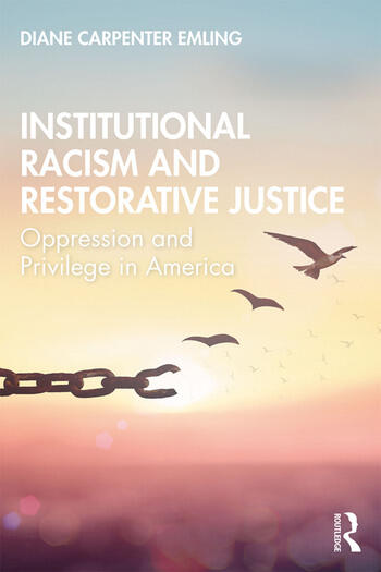 Institutional Racism and Restorative Justice Oppression and Privilege in America book cover