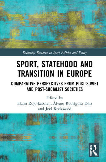 Sport, Statehood and Transition in Europe Comparative perspectives from post-Soviet and post-socialist societies book cover