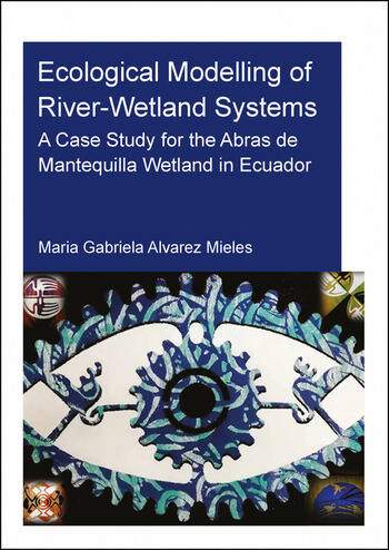 Ecological Modelling of River-Wetland Systems A Case Study for the Abras de Mantequilla Wetland in Ecuador book cover