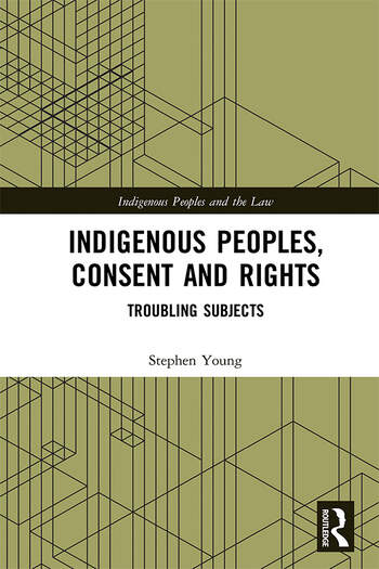 Indigenous Peoples, Consent and Rights Troubling Subjects book cover