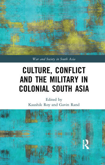 Culture, Conflict and the Military in Colonial South Asia book cover