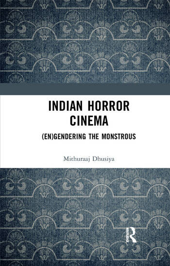 Indian Horror Cinema (En)gendering the Monstrous book cover