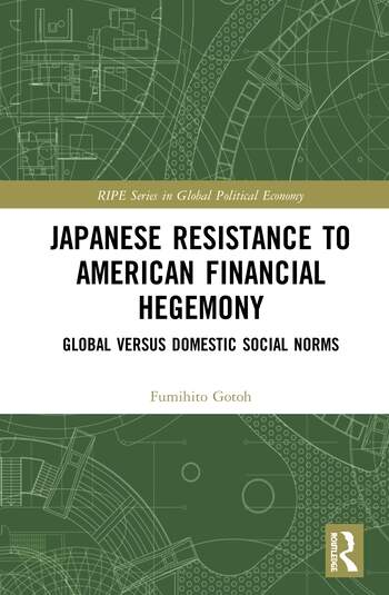 Japanese Resistance to American Financial Hegemony Global versus Domestic Social Norms book cover