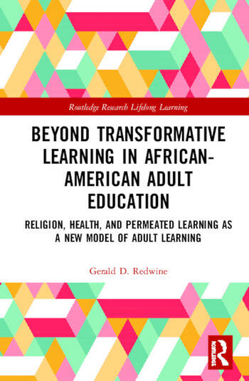 Beyond Transformative Learning in African-American Adult Education Religion, Health, and Permeated Learning as a New Model of Adult Learning book cover