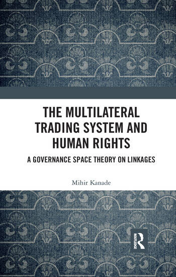 The Multilateral Trading System and Human Rights A Governance Space Theory on Linkages book cover