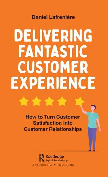 Delivering Fantastic Customer Experience How to Turn Customer Satisfaction Into Customer Relationships book cover