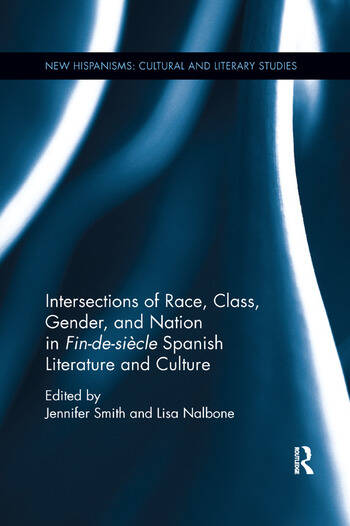 Intersections of Race, Class, Gender, and Nation in Fin-de-siècle Spanish Literature and Culture book cover